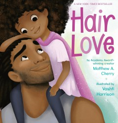 Hair love /  Matthew A. Cherry ; illustrated by Vashti Harrison. - Matthew A. Cherry ; illustrated by Vashti Harrison.