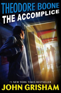 Theodore Boone : the accomplice / by John Grisham.