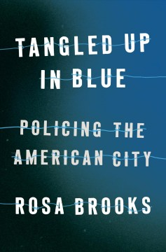 Tangled Up in Blue : Policing the American City