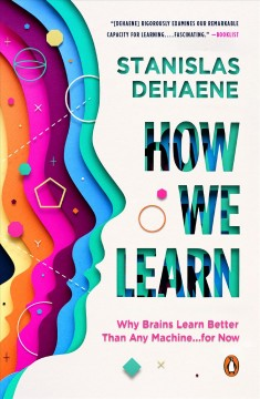 How we learn : why brains learn better than any machine ... for now / Stanislas Dehaene.