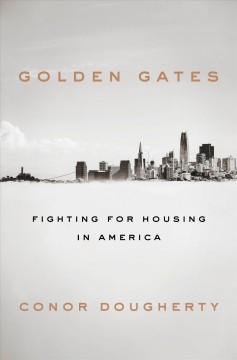 Golden gates : fighting for housing in America / Conor Dougherty.