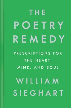 Poetry Remedy : Prescriptions for the Heart, Mind, and Soul