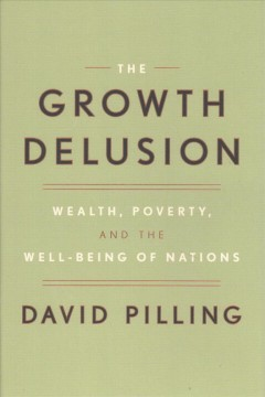 Growth Delusion : Wealth, Poverty, and the Well-Being of Nations