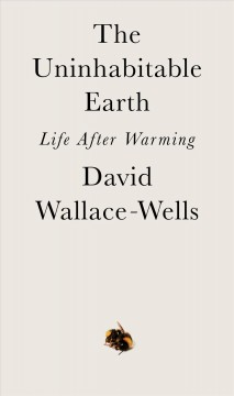 Uninhabitable Earth : Life After Warming
