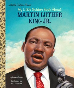 My little golden book about Martin Luther King Jr. /  by Bonnie Bader ; illustrated by Sue Cornelison. - by Bonnie Bader ; illustrated by Sue Cornelison.