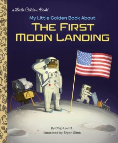 My little golden book about the first moon landing /  by Chip Lovitt ; illustrated by Bryan Sims.