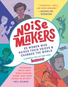 Noisemakers : 25 Women Who Raised Their Voices & Changed the World - a Graphic Collection from Kazoo