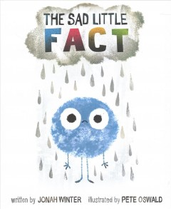 The sad little fact /  by Jonah Winter ; illustrated by Pete Oswald.