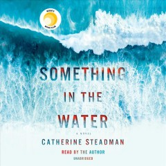 Something in the water : a novel / Catherine Steadman.