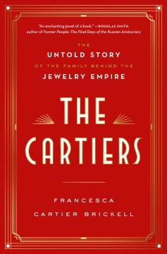 Cartiers : The Untold Story of the Family Behind the Jewelry Empire