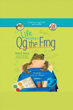 Life according to Og the frog /  Betty G. Birney. - Betty G. Birney.