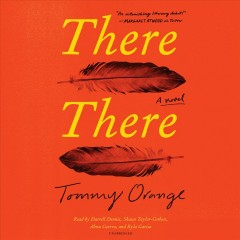 There there : a novel / Tommy Orange. - Tommy Orange.