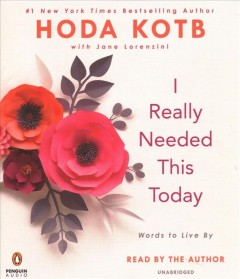 I really needed this today : words to live by / Hoda Kotb with Jane Lorenzini. - Hoda Kotb with Jane Lorenzini.