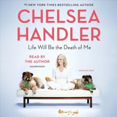 Life will be the death of me : and you, too! / Chelsea Handler. - Chelsea Handler.