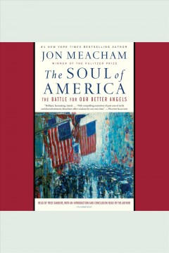 The soul of America : the battle for our better angels / Jon Meacham. - Jon Meacham.