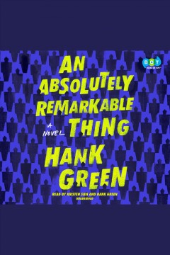 An absolutely remarkable thing : a novel / Hank Green. - Hank Green.