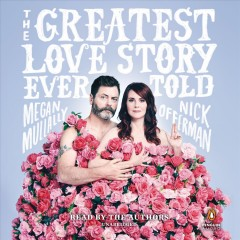The greatest love story ever told : an oral history / Megan Mullally, Nick Offerman. - Megan Mullally, Nick Offerman.