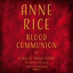 Blood communion : a tale of Prince Lestat / by Anne Rice.
