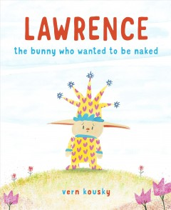 Lawrence, the bunny who wanted to be naked /  Vern Kousky. - Vern Kousky.