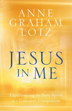 Jesus in Me : Experiencing the Holy Spirit As a Constant Companion