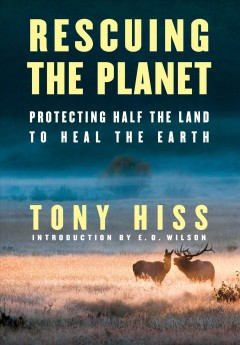 Rescuing the Planet : Protecting Half the Land to Heal the Earth