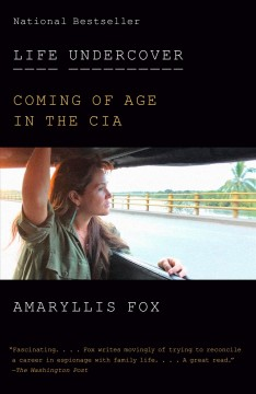 Life undercover : coming of age in the CIA / Amaryllis Fox. - Amaryllis Fox.