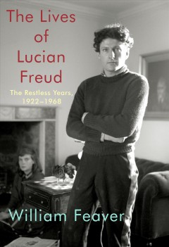 Lives of Lucian Freud : The Restless Years, 1922-1968