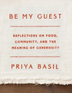 Be My Guest : Reflections on Food, Community, and the Meaning of Generosity
