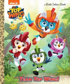 Team Top Wing! /  adapted by Mickie Matheis ; illustrated by Shane Clester. - adapted by Mickie Matheis ; illustrated by Shane Clester.