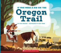 If you were a kid on the Oregon Trail /  by Josh Gregory ; Illustrated by Lluís Farré.