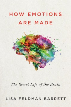 How Emotions Are Made : The New Science of the Mind and Brain