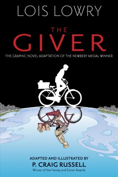 The giver /  [graphic novel] based on the novel by Lois Lowry ; adapted by P. Craig Russell ; illustrated by P. Craig Russell, Galen Showman, Scott Hampton.