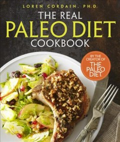 The real paleo diet cookbook /  Loren Cordain, Ph.D..
