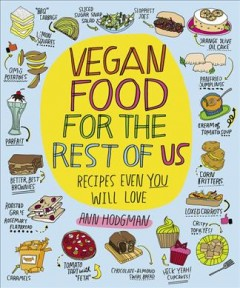 Vegan food for the rest of us : recipes even you will love / Ann Hodgman ; illustrations by Kate Bingamon-Burt.