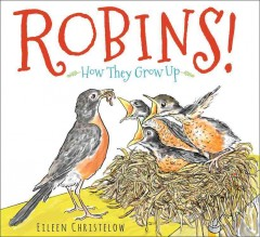 Robins! : how they grow up / by Eileen Christelow.
