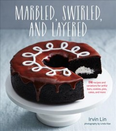 Marbled, Swirled, and Layered : 150 Recipes and Variations for Artful Bars, Cookies, Pies, Cakes, and More