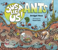 Just like us! : Ants / by Bridget Heos.