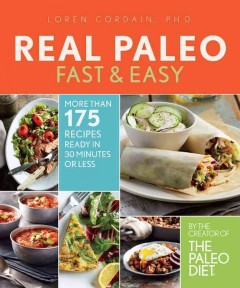 Real Paleo : fast & easy / Loren Cordain, Ph.D..