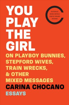 You Play the Girl : On Playboy Bunnies, Stepford Wives, Trainwrecks, & Other Mixed Messages