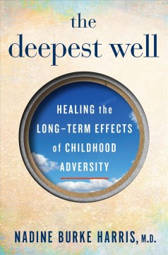 Deepest Well : Healing the Long-Term Effects of Childhood Adversity