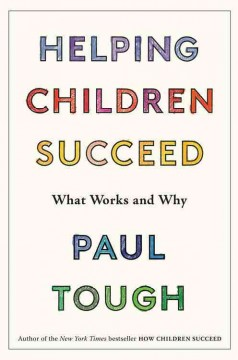 Helping children succeed : what works and why / Paul Tough. - Paul Tough.