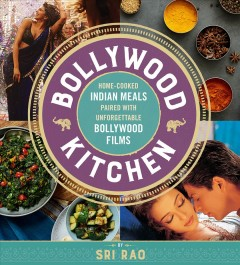 Bollywood Kitchen : Home-Cooked Indian Meals Paired With Unforgettable Bollywood Films