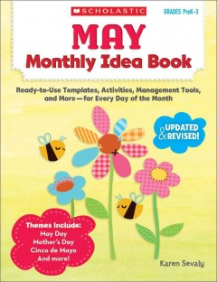 May Monthly Idea Book, Grades Prek-3 : Ready-to-use Templates, Activities, Management Tools, and More - for Every Day of the Month
