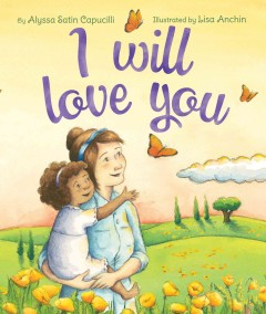 I will love you /  by Alyssa Satin Capucilli ; illustrated by Lisa Anchin. - by Alyssa Satin Capucilli ; illustrated by Lisa Anchin.