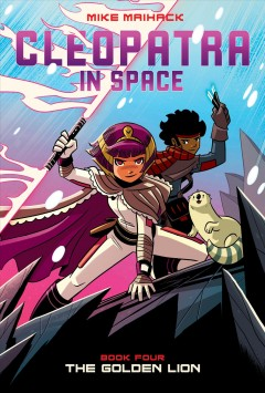 Cleopatra in space Book 4, The golden lion /  Mike Maihack. - Mike Maihack.