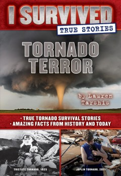 Tornado Terror : True Tornado Survival Stories and Amazing Facts from History and Today
