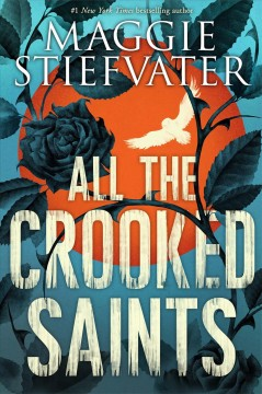 All the crooked saints /  Maggie Stiefvater. - Maggie Stiefvater.