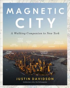 Magnetic City : A Walking Companion to New York