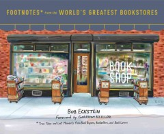 Footnotes from the World's Greatest Bookstores : True Tales and Lost Moments from Book Buyers, Booksellers, and Book Lovers