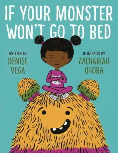 If your monster won't go to bed /  written by Denise Vega ; illustrated by Zachariah Ohora.